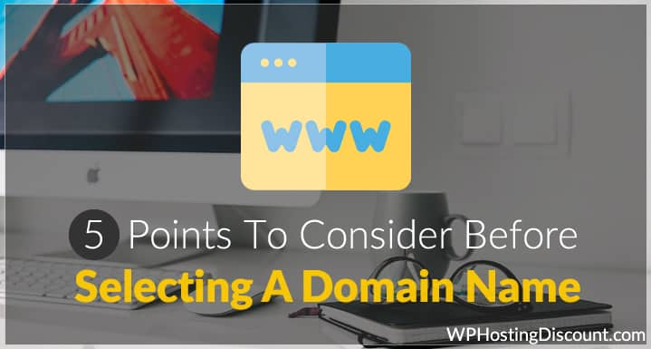 5 Points To Consider Before Selecting A Domain Name
