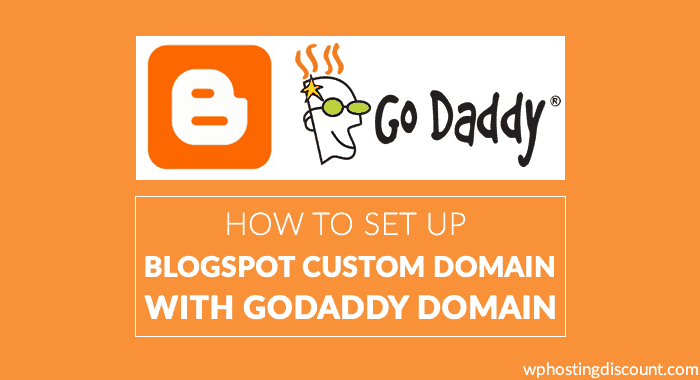 How to Set up BlogSpot Custom Domain with Godaddy Domain