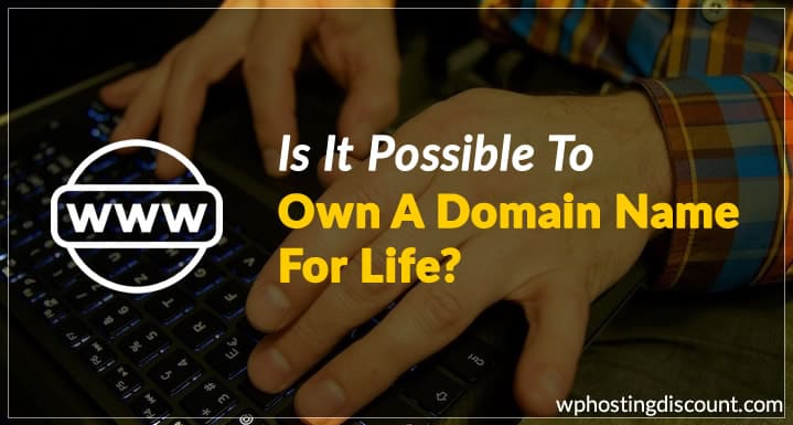 Is It Possible To Own A Domain Name For Life?