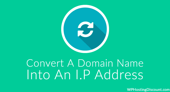 How To Convert A Domain Name Into An I.P Address