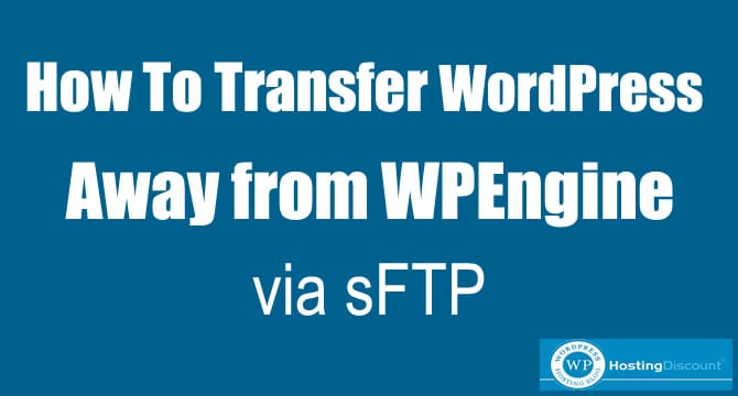 How To Transfer WordPress Away from WPEngine via sFTP