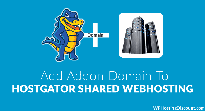 How to Add addon domain to HostGator Shared hosting