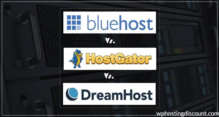 HostGator vs. Dreamhost vs. BlueHost Hosting: Comparison