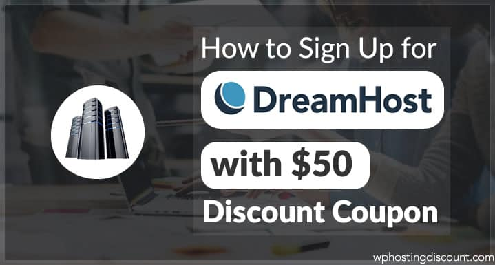 How to Sign Up for DreamHost With $50 Discount Coupon