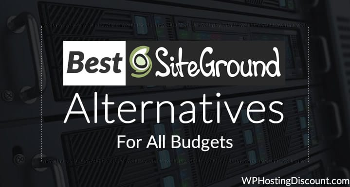 3 Best SiteGround Hosting Alternatives For All Budgets